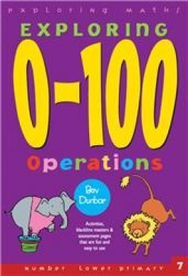 Exploring Maths: Exploring 0-100 Operations: Activities, Blackline Masters & Assessment Pages That are Fun and Easy to Use (Number lower primary)