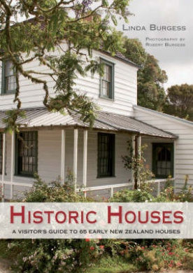 Historic Houses: A Visitor's Guide to Early New Zealand