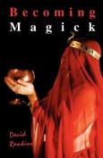 Becoming Magick