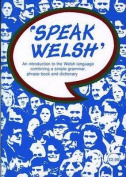 Speak Welsh - An Introduction to the Welsh Language Combining a Simple Grammar, Phrase Book and Dictionary [WEL]