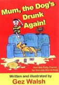 Mum, The Dog's Drunk Again