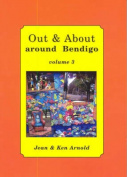 Out & About Around Bendigo Volume 3