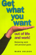 Get What You Want out of Life and Work