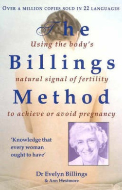 The Billings Method: Using the Body's Natural Signal of Fertility to Achieve or Avoid Pregnancy