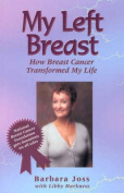 My Left Breast : How Breast Cancer Transformed My Life