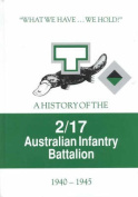 What We Have We Hold : Unit History - 2/17th Australian Infantry Battalion