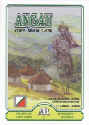 Angau - One Man Law : One Your Man's Adventures in the Wilds of New Guinea