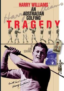 Harry Williams, an Australian Golfing Tragedy: An Australian Golfing Tragedy