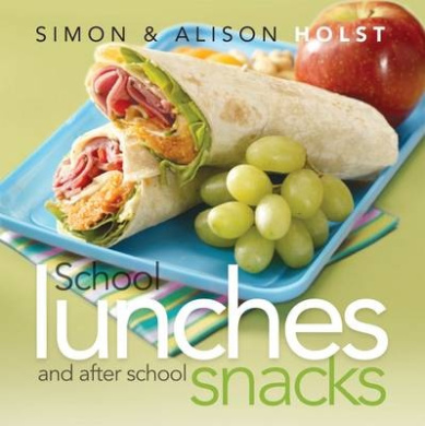 Lunches & After School Snacks by Alison & Simon Holst