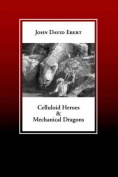 Celluloid Heroes & Mechanical Dragons