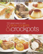 100 Ways to Use Slow Cookers and Crockpots