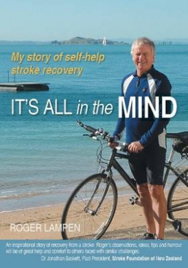 It's All in the Mind: My Story of Self-help Stroke Recovery