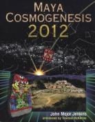 Maya Cosmogenesis 2012