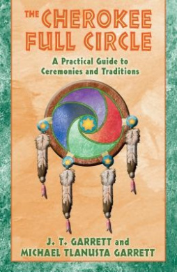 The Cherokee Full Circle: A Practical Guide to Ceremonies and Traditions