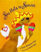 Say Hola to Spanish (Say Hola To Spanish