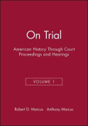 On Trial: American History Through Court Proceeding and Hearings