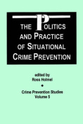 The Politics and Practice of Situational Crime Prevention