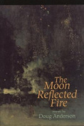 The Moon Reflected Fire: Poems