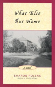 What Else But Home: A Novel