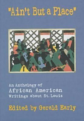 Ain't But a Place: Anthology of African American Writings About St.Louis