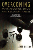 Overcoming Your Alcohol, Drug and Recovery Habits