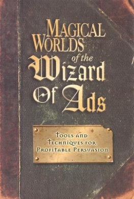 Magical Worlds of the Wizard of Ads: Tools and Techniques for Profitable Persuasion