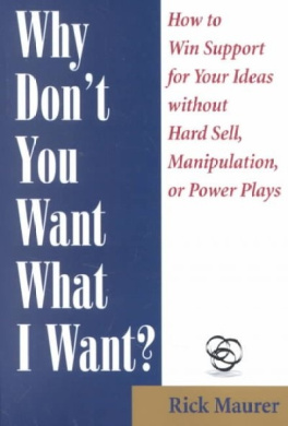 Why Don't You Want What I Want?: How to Win Support for Your Ideas Without Hard Sell, Manipulation, or Power Plays