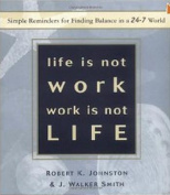 Life is Not Work Work is Not Life