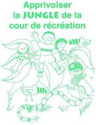 Apprivoiser LA Jungle De LA Cour De Recreation (Taming Recess Jungle: French)