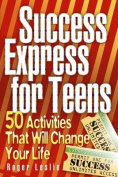 Success Express for Teens:50 Life-Changing Activities