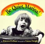 Be Quiet Marina!