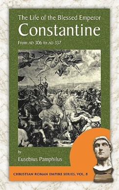 The Life of the Blessed Emperor Constantine: From Ad 306 to Ad 337 (Christian Roman Empire)