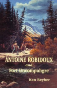 Antoine Robidoux and Fort Uncompahgre