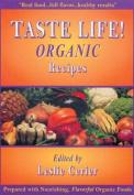 Taste Life!: Organic Recipes