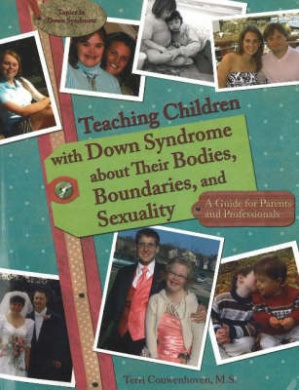 Teaching Children with Down Syndrome About Their Bodies, Boundaries and Sexuality: A Guide for Parents and Professionals