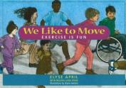 We Like to Move