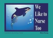 We Like to Nurse Too