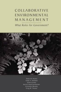 Collaborative Environmental Management: What Roles for Government: Volume 1