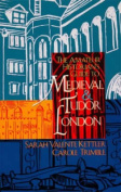 The Amateur Historian's Guide to Medieval and Tudor London