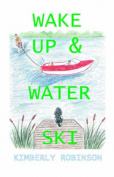 Wake Up and Water Ski