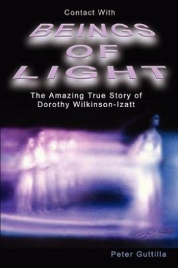 Contact with Beings of Light: The Amazing Story of Dorothy Wilkinson-Izatt