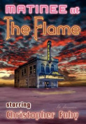 Matinee at the Flame - Hard Cover