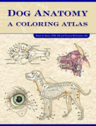 Dog Anatomy: A Coloring Atlas