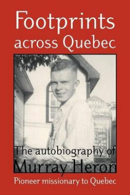 Footprints Across Quebec: The Autobiography of Murray Heron