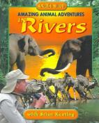 Amazing Animal Adventures in Rivers (Going Wild
