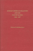 Russian-American Relations and the Sale of Alaska 1834-1867