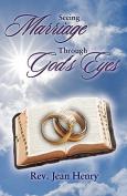 Seeing Marriage Through God's Eyes