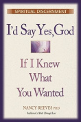 "I'd Say ""Yes"" God, If I Knew What You Wanted"