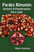 Pardes Rimonim - Orchard of Pomegranates - Parts 5-8