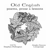 Old English Poems, Prose and Lessons [Audio]